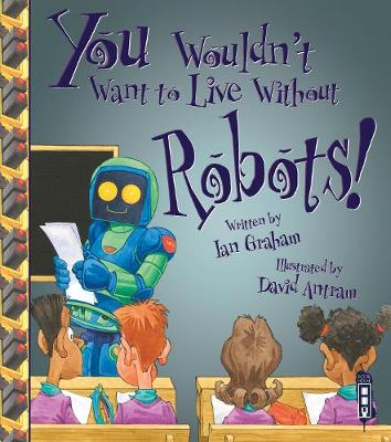 You Wouldn't Want To Live Without Robots!
