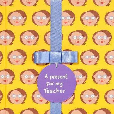 A present for my Teacher (Female): Gift Book