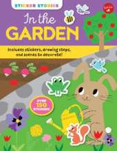 Sticker Stories: In the Garden: Includes stickers, drawing steps, and scenes to decorate! Over 150 Stickers
