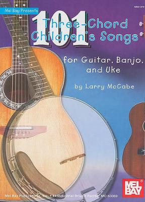 101 Three-chord Children's Songs for Guitar, Banjo and Uke