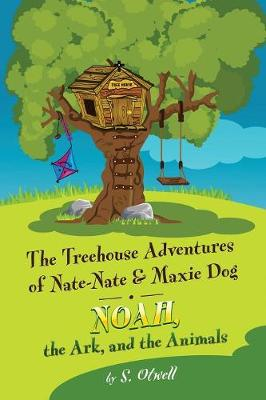 Noah, the Ark, and the Animals: The Treehouse Adventures of Nate-Nate & Maxie Dog