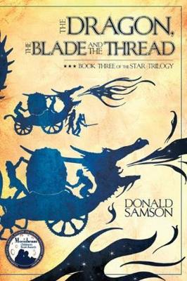 The Dragon, the Blade and the Thread: Book Three of the Star Trilogy
