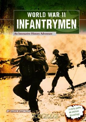 World War II Infantrymen: an Interactive History Adventure (You Choose: World War II)