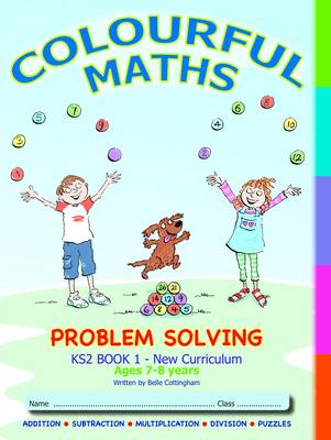 Problem Solving KS2 Book 1, Colourful Maths New Curriculum: Addition, Subtraction, Multiplying, Dividing, Puzzles