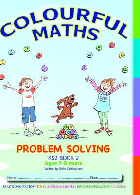 Problem Solving KS2 Book 2, Colourful Maths  New Curriculum: Time, Angles, Shapes, Reverse Operation, Puzzles