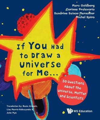 If You Had To Draw A Universe For Me... : 50 Questions About The Universe, Matter And Scientists