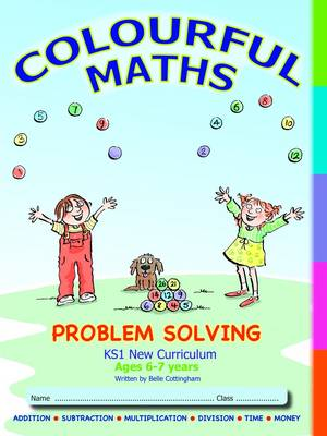 Colourful Maths Problem Solving - KS1 New Curriculum, Age 6-7 years: Addition, Subtraction, Multiplying, Dividing, Money, Time