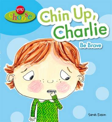 You Choose!: Chin Up, Charlie Be Brave