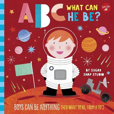 ABC for Me: ABC What Can He Be?: Boys can be anything they want to be, from A to Z