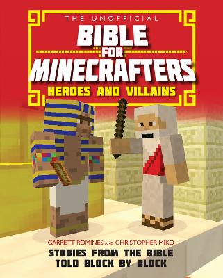 The Unofficial Bible for Minecrafters: Heroes and Villains: Stories from the Bible told block by block