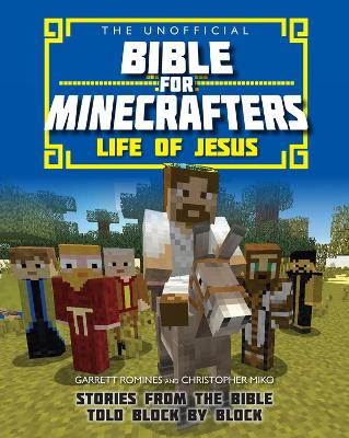 The Unofficial Bible for Minecrafters: Life of Jesus: Stories from the Bible told block by block