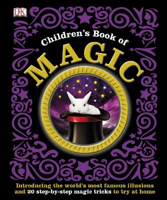 Children's Book of Magic: Introducing the World's Most Famous Illusions and 20 Step-by-Step Magic Tricks to Try at Home
