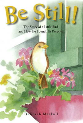 Be Still!: The Story of a Little Bird and How He Found His Purpose