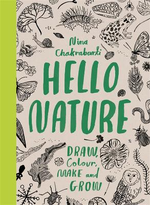 Hello Nature: Draw, Colour, Make and Grow