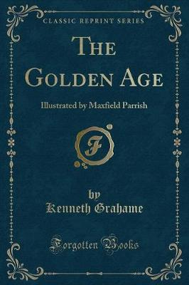The Golden Age: Illustrated by Maxfield Parrish (Classic Reprint)