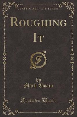 Roughing It (Classic Reprint)