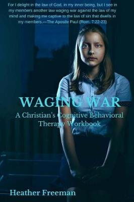 Waging War: A Christian's Cognitive Behavioral Therapy Workbook