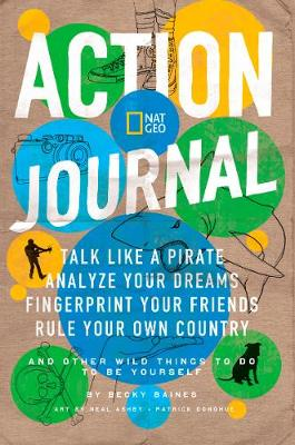 Action Journal: Talk Like a Pirate, Analyze Your Dreams, Fingerprint Your Friends, Rule Your Own Country, and Other Wild Things to Do to be Yourself