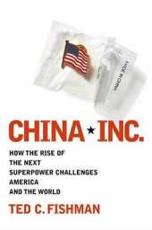 China, Inc: How the Newest Industrial Superpower Challenges America and the World