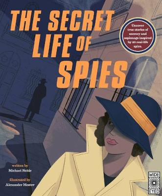 The Secret Life of Spies: Uncover True Stories of Secrecy and Espionage Inspired by 20 Real-Life Spies.