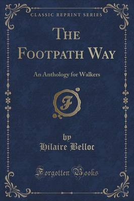 The Footpath Way: An Anthology for Walkers (Classic Reprint)