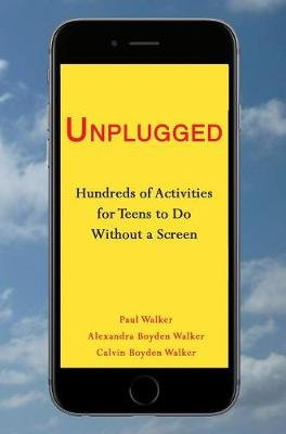 Unplugged: Hundreds of Activities for Teens to Do Without a Screen