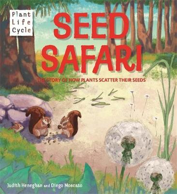 Plant Life: Seed Safari: The Story of How Plants Scatter their Seeds
