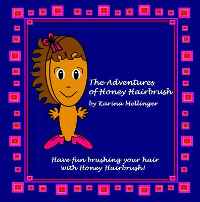 The Adventures of Honey Hairbrush: Stories To Brush Your Hair By