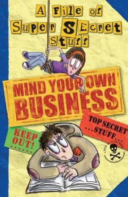 Mind Your Own Business!: A File of Super Secret Stuff