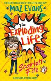 The Exploding Life of Scarlett Fife: Book 1