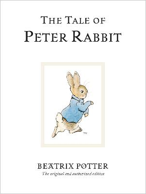The Tale Of Peter Rabbit: The original and authorized edition