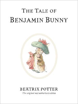 The Tale of Benjamin Bunny: The original and authorized edition