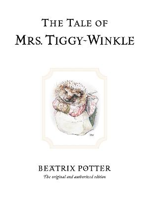 The Tale of Mrs. Tiggy-Winkle: The original and authorized edition
