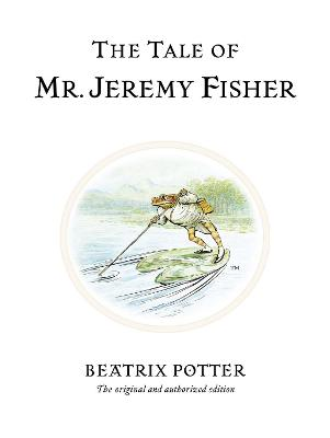 The Tale of Mr. Jeremy Fisher: The original and authorized edition
