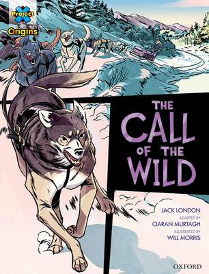 Project X Origins Graphic Texts: Dark Red+ Book Band, Oxford Level 19: The Call of the Wild