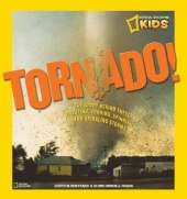 Tornado!: The Story Behind These Twisting, Turning, Spinning, and Spiraling Storms