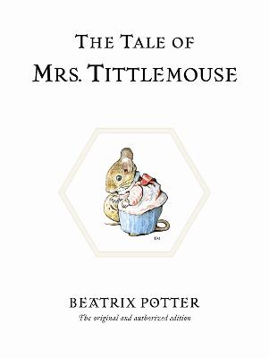 The Tale of Mrs. Tittlemouse: The original and authorized edition
