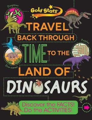 Gold Stars Travel Back Through Time to the Land of Dinosaurs: Discover the Facts! Do the Activities!