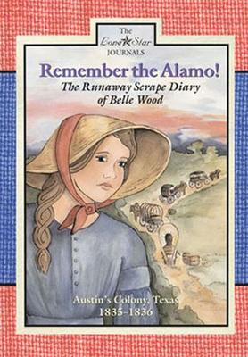 Remember the Alamo!: The Runaway Scrape Diary of Belle Wood, Austin's Colony, 1835-1836