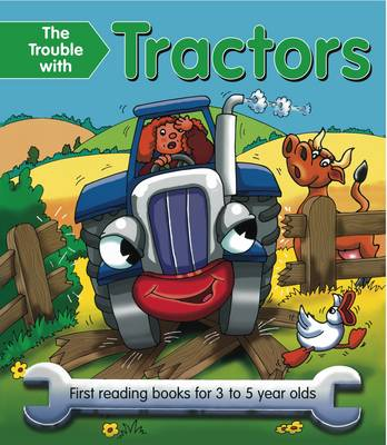 The Trouble with Tractors: First Reading Book for 3 to 5 Year Olds