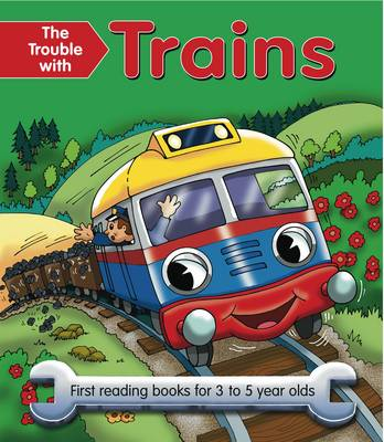The Trouble with Trains: First Reading Book for 3 to 5 Year Olds