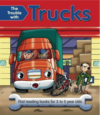 The Trouble with Trucks: First Reading Book for 3 to 5 Year Olds