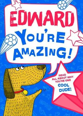 Edward - You're Amazing!: Read All About Why You're One Cool Dude!