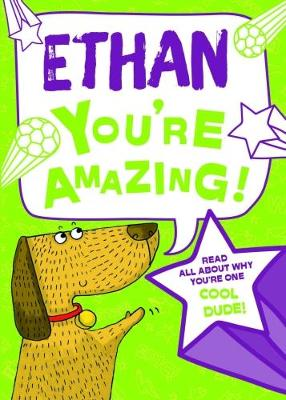 Ethan - You're Amazing!: Read All About Why You're One Cool Dude!