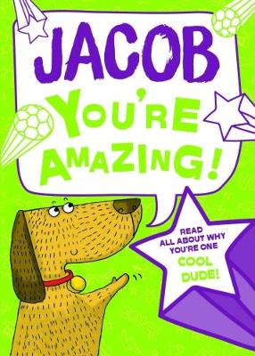 Jacob - You're Amazing: Read All About Why You're One Cool Dude!