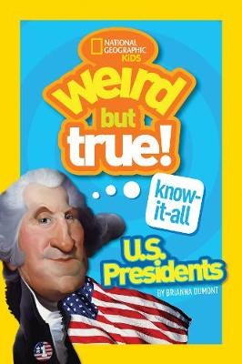 Weird But True! Know-It-All US Presidents: U.S. Presidents