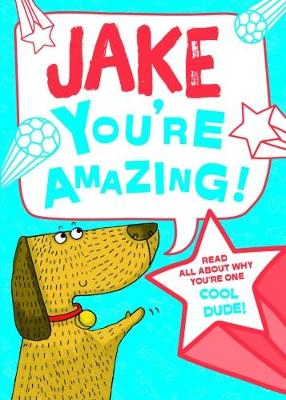 Jake - You're Amazing!: Read All About Why You're One Cool Dude!