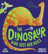 The Dinosaur Who Lost Her Voice