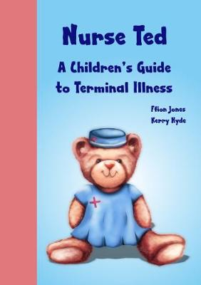 Nurse Ted: A Children's Guide to Terminal Illness