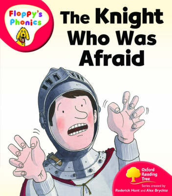 Oxford Reading Tree: Level 4: Floppy's Phonics: The Knight who was Afraid